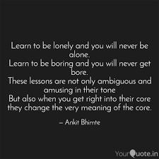 quotes learning to be alone learn to be lonely and you