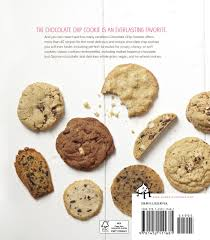 chocolate chip cookies dozens of recipes for reinterpreted