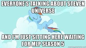 Mlp Meme Generator - everyone s talking about steven universe and i m just sitting here