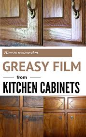 how to remove that greasy film from kitchen cabinets cleaning