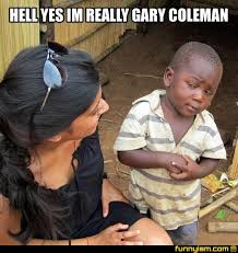 Gary Coleman Meme - hell yes im really gary coleman meme factory funnyism funny