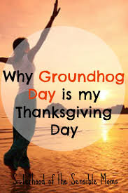 thanksgiving why why groundhog day is really thanksgiving day for me sisterhood