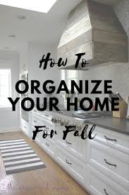 how to organize home for fall the organized mama