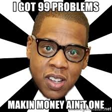 Money Problems Meme - i got 99 problems makin money ain t one jayz 99 problems meme