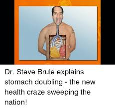 Dr Steve Brule Meme - dr steve brule explains stomach doubling the new health craze