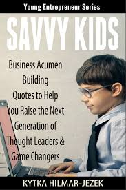 savvy kids business acumen building quotes to help you raise the