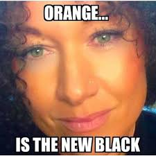Orange Is The New Black Meme - orange is the new black rachel dolezal astound me d a królak