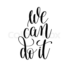 printable quotes in black and white we can do it black and white motivational and inspirational positive