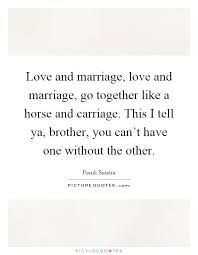 Wedding Quotes For Brother Love And Marriage Love And Marriage Go Together Like A Horse