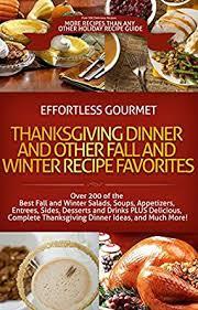 200 effortless gourmet thanksgiving dinner winter and fall