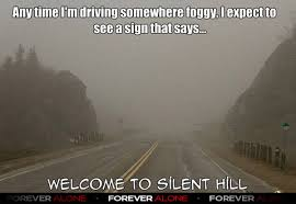 Silent Hill Meme - welcome to silent hill forever alone forever alone