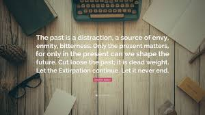 quote distraction stephen baxter quote u201cthe past is a distraction a source of envy