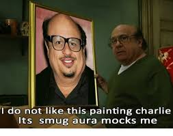 Smug Meme - i do not like this painting charlie its smug aura mocks me