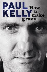 how to make gravy u0027 by paul kelly the monthly