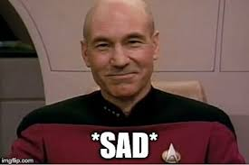 Star Trek Picard Meme - image tagged in picard captain picard irony sad star trek imgflip