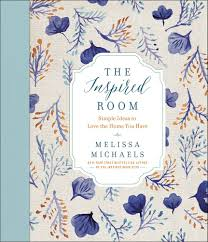 the inspired room simple ideas to love the home you have melissa the inspired room simple ideas to love the home you have melissa michaels 9780736963091 amazon com books