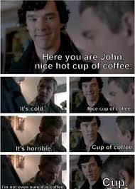 Sherlock Holmes Memes - what is this cup of coffee sherlock