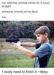 Criminal Minds Meme - me watches criminal minds for 4 hours straight someone knocks on my