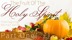 thanksgiving series the fruit of the holy spirit part one