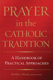 prayer in the catholic tradition a handbook of practical