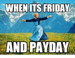 Payday Meme - when its friday and payday com payday meme on me me