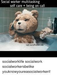 Social Worker Meme - social worker multitasking self care being on call sally social