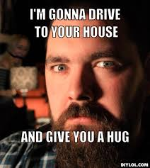 Give Me A Hug Meme - image datable beard man meme generator i m gonna drive to your