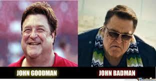 John Goodman Meme - john goodman vs john badman by toup meme center
