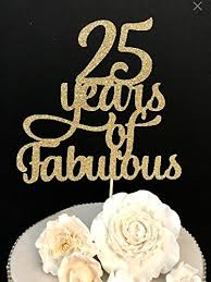 25 cake topper 25 years of fabulous cake topper new design arts