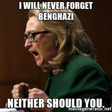 Benghazi Meme - i will never forget benghazi neither should you angry hillary
