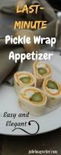 last minute pickle wrap appetizer u2022 julie hoag writer