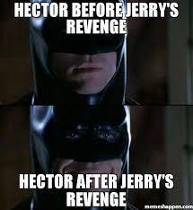 Hector Meme - hector before jerry s revenge hector after jerry s revenge meme
