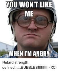 Retard Meme Generator - you won t like me whenim angry meme generator net retard strength