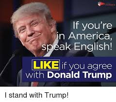 Speak English Meme - america if you re n america speak english like if you agree with