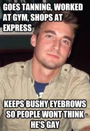 Bushy Eyebrows Meme - goes tanning worked at gym shops at express keeps bushy eyebrows