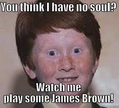 James Brown Meme - jv myka s funny quickmeme meme collection