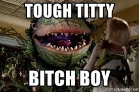 Titty Memes - tough titty bitch boy audrey 2 meme generator