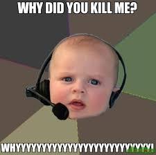 Kill Me Meme - why did you kill me whyyyyyyyyyyyyyyyyyyyyyyyyyy meme fps n00b
