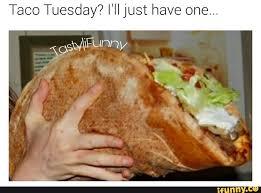 Taco Tuesday Meme - foodmemes tacotuesday meme ifunny