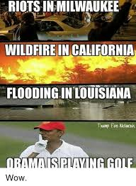 California Meme - wildfire in california flooding in louisiana obimaisp laying cole