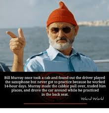 Bill Murray Memes - bill murray once took a cab and found out the driver played the
