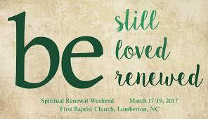 spiritual renewal weekend 2017 u2013 first baptist church lumberton nc