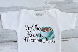 funny baby gift i u0027m the reason mommy drinks daddy drinks