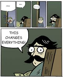 This Changes Everything Meme - miles what she s a virgin this changes everything stare dad