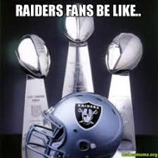 Raiders Fans Memes - raiders fans be like make a meme
