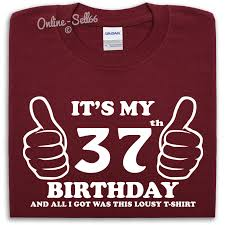 great gifts for birthday it s my 37th birthday lousy t shirt great gift idea mens womens