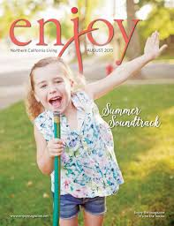 enjoy magazine northern california living u2014august 2015 by enjoy