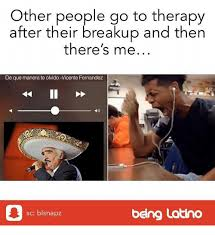 Vicente Fernandez Memes - other people go to therapy after their breakup and then there s me