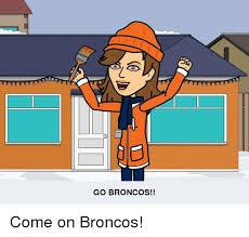 Go Broncos Meme - go broncos come on broncos meme on me me