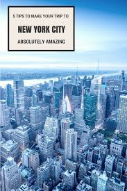 how to make your trip to new york city absolutely amazing my